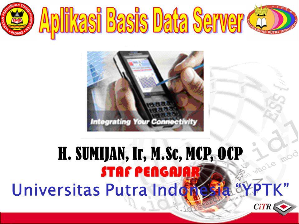 1 H. SUMIJAN, Ir, M.Sc, MCP, OCP STAF PENGAJAR Universitas Putra Indonesia YPTK