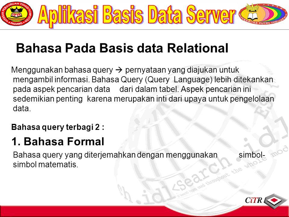 Bahasa Pada Basis data Relational Menggunakan bahasa query  pernyataan yang diajukan untuk mengambil informasi. Bahasa Query (Query Language) lebih d