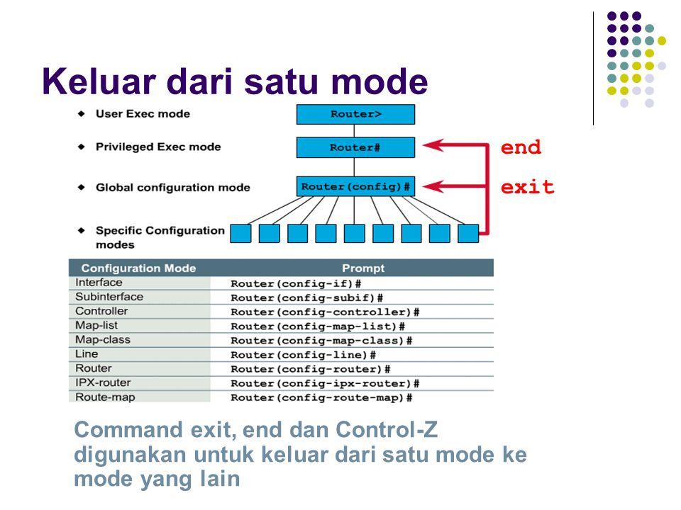 exit end Keluar dari satu mode Command exit, end dan Control-Z digunakan untuk keluar dari satu mode ke mode yang lain