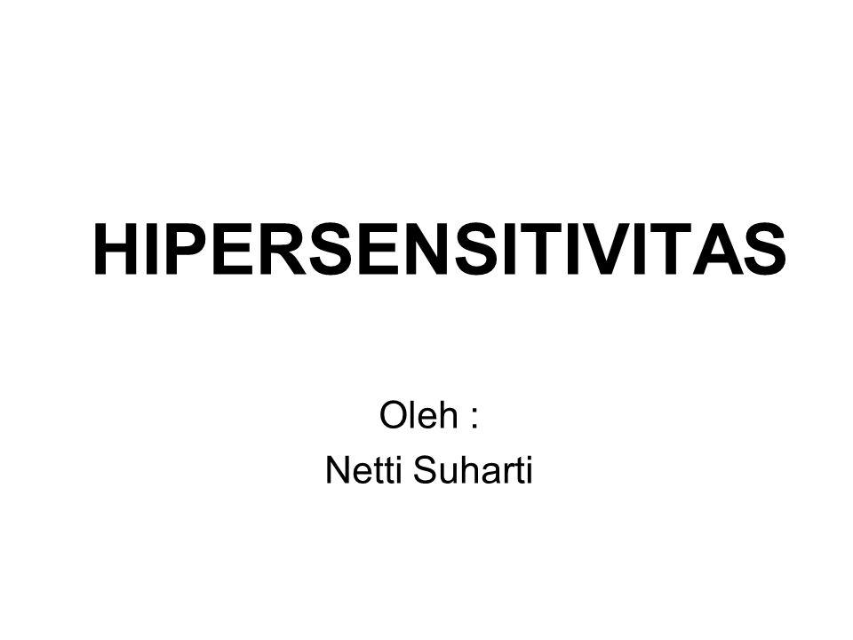 HIPERSENSITIVITAS Oleh : Netti Suharti
