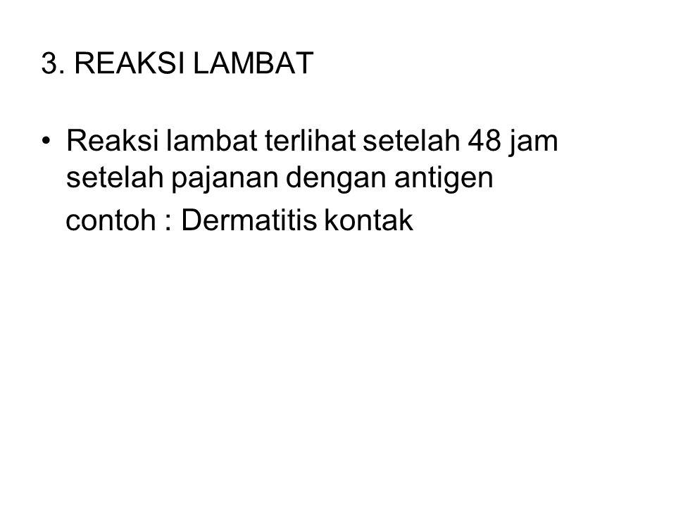3. REAKSI LAMBAT Reaksi lambat terlihat setelah 48 jam setelah pajanan dengan antigen contoh : Dermatitis kontak