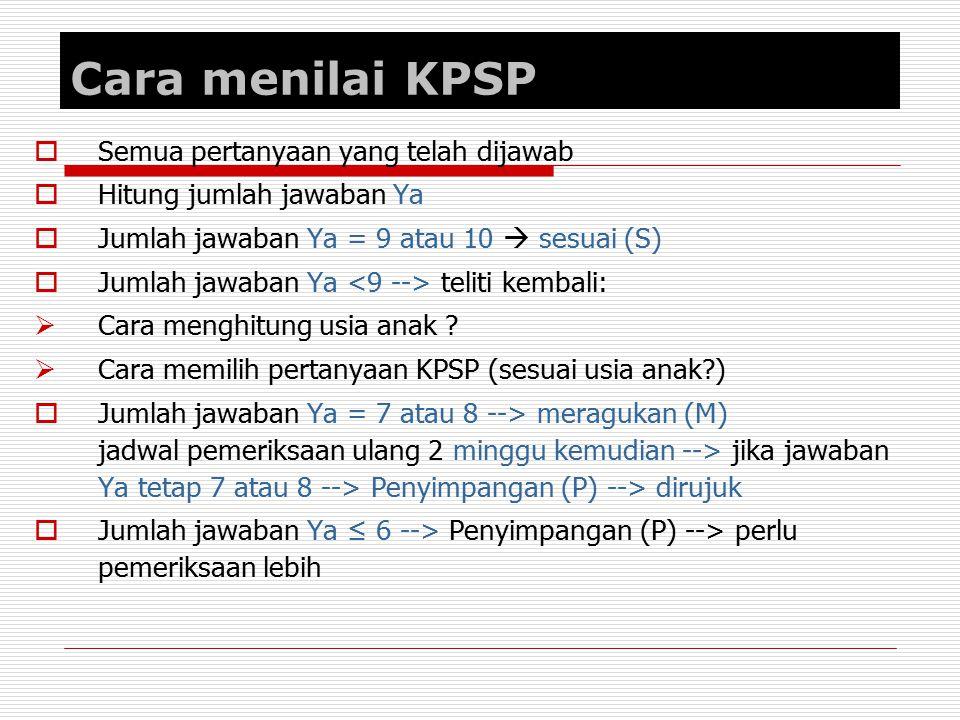 Cara menilai KPSP  Semua pertanyaan yang telah dijawab  Hitung jumlah jawaban Ya  Jumlah jawaban Ya = 9 atau 10  sesuai (S)  Jumlah jawaban Ya te
