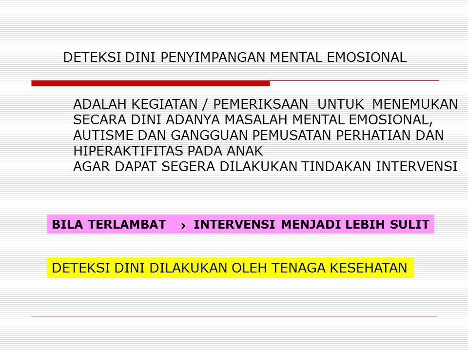 DETEKSI DINI PENYIMPANGAN MENTAL EMOSIONAL ADALAH KEGIATAN / PEMERIKSAAN UNTUK MENEMUKAN SECARA DINI ADANYA MASALAH MENTAL EMOSIONAL, AUTISME DAN GANG