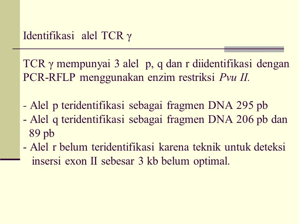 Identifikasi alel TCR γ TCR γ mempunyai 3 alel p, q dan r diidentifikasi dengan PCR-RFLP menggunakan enzim restriksi Pvu II. - Alel p teridentifikasi