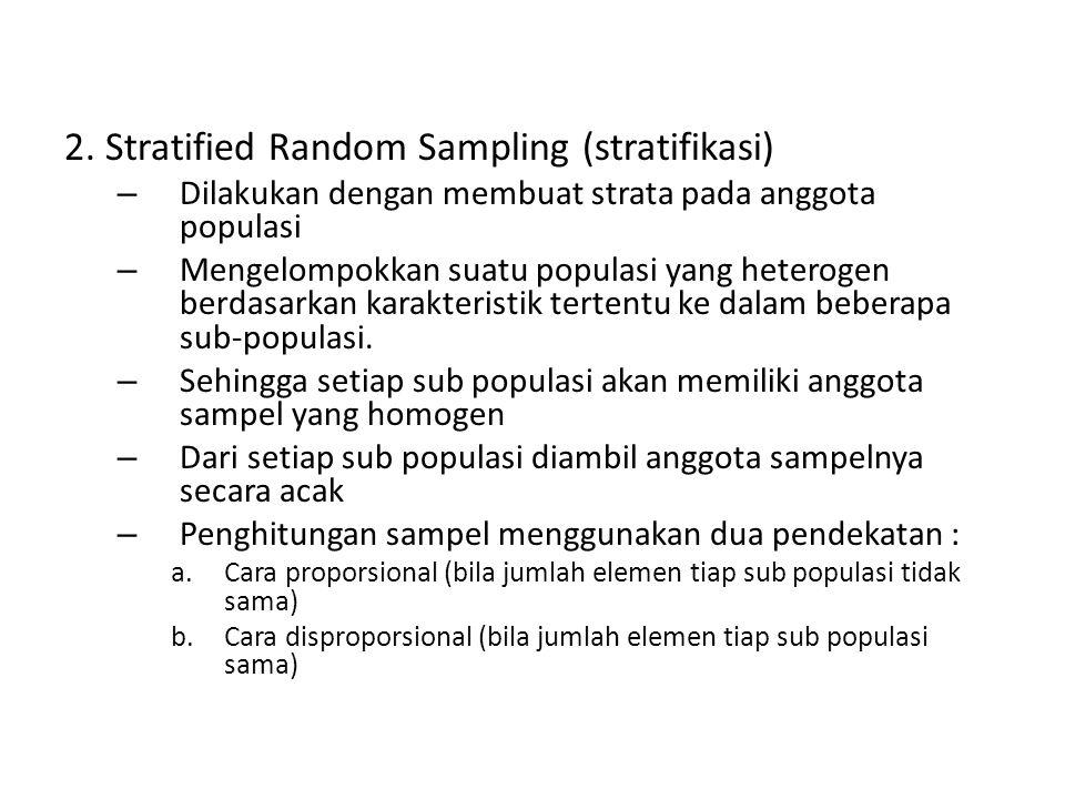 2. Stratified Random Sampling (stratifikasi) – Dilakukan dengan membuat strata pada anggota populasi – Mengelompokkan suatu populasi yang heterogen be