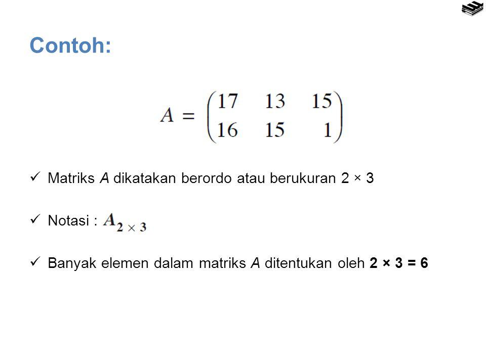 Contoh: Matriks A dikatakan berordo atau berukuran 2 × 3 Notasi : Banyak elemen dalam matriks A ditentukan oleh 2 × 3 = 6