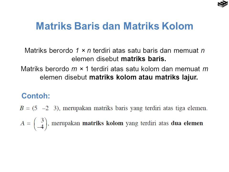 Matriks Baris dan Matriks Kolom Matriks berordo 1 × n terdiri atas satu baris dan memuat n elemen disebut matriks baris.