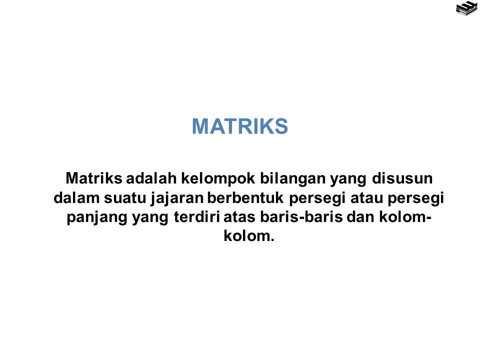 MATRIKS Matriks adalah kelompok bilangan yang disusun dalam suatu jajaran berbentuk persegi atau persegi panjang yang terdiri atas baris-baris dan kolom- kolom.