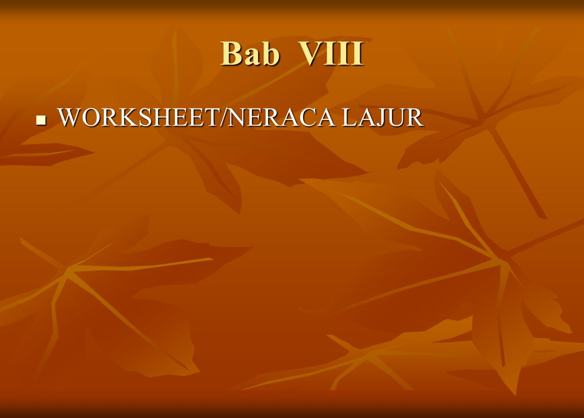 Bab VIII WORKSHEET/NERACA LAJUR WORKSHEET/NERACA LAJUR