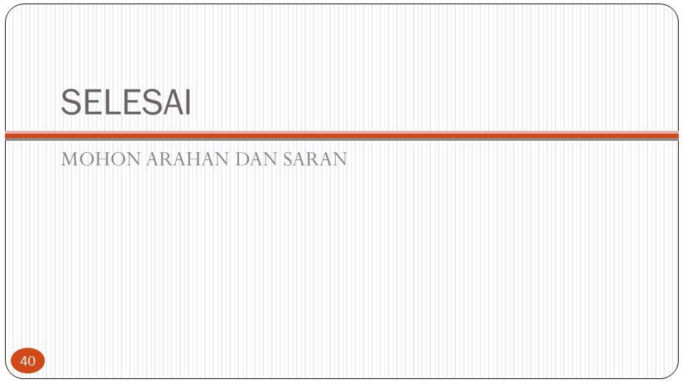 SELESAI MOHON ARAHAN DAN SARAN 40