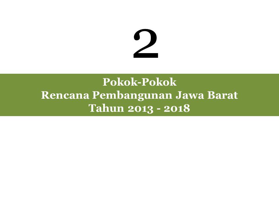 Pokok-Pokok Rencana Pembangunan Jawa Barat Tahun 2013 - 2018 2