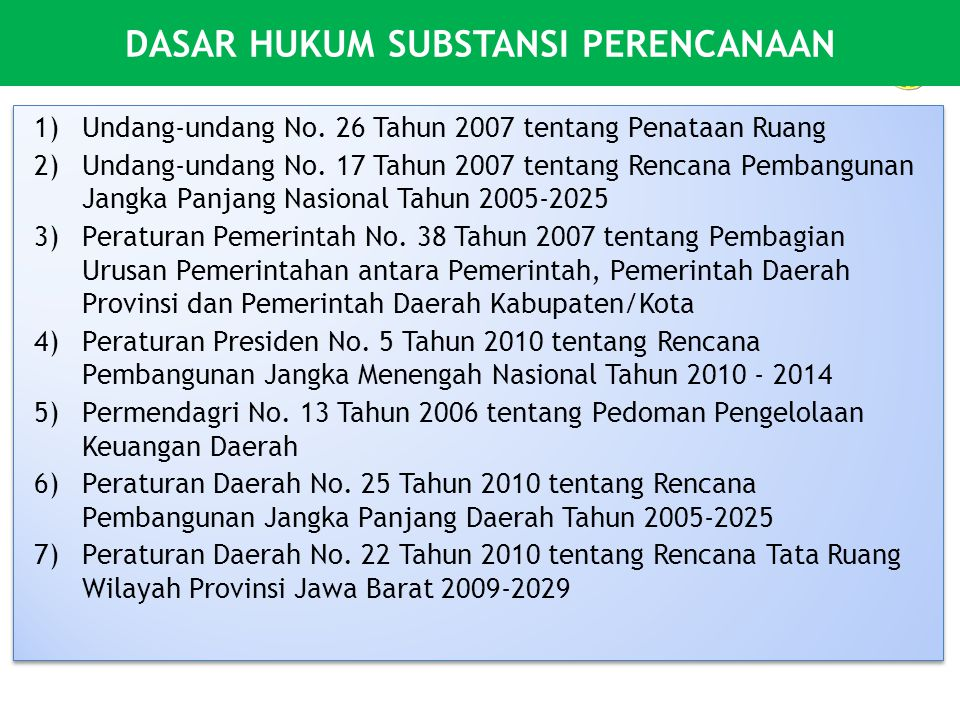 DASAR HUKUM SUBSTANSI PERENCANAAN 1)Undang-undang No. 26 Tahun 2007 tentang Penataan Ruang 2)Undang-undang No. 17 Tahun 2007 tentang Rencana Pembangun