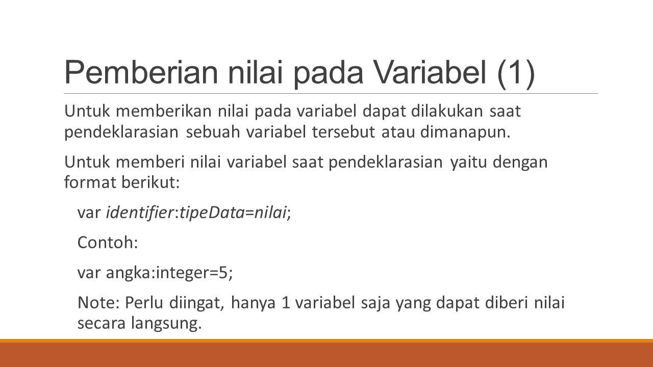 Pemberian nilai pada Variabel (1) Untuk memberikan nilai pada variabel dapat dilakukan saat pendeklarasian sebuah variabel tersebut atau dimanapun. Un