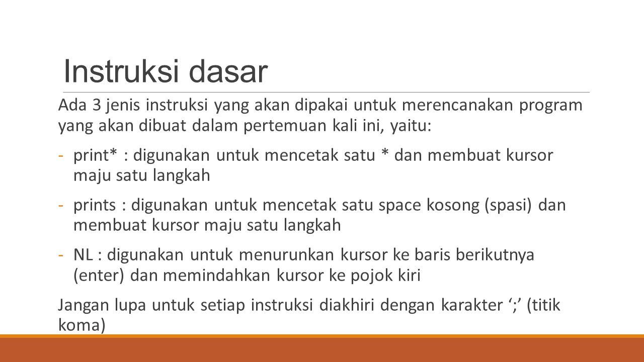 Contoh (1) instruksi dasar Untuk menampilkan pola: *** ** * Instruksinya: print*;print*;print*;prints;print*;print*;prints;print*;