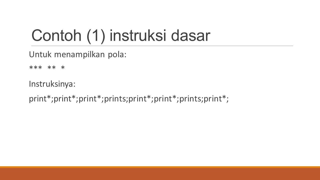 Contoh (2) instruksi dasar Untuk menampilkan pola: * ** *** Instruksinya: ?