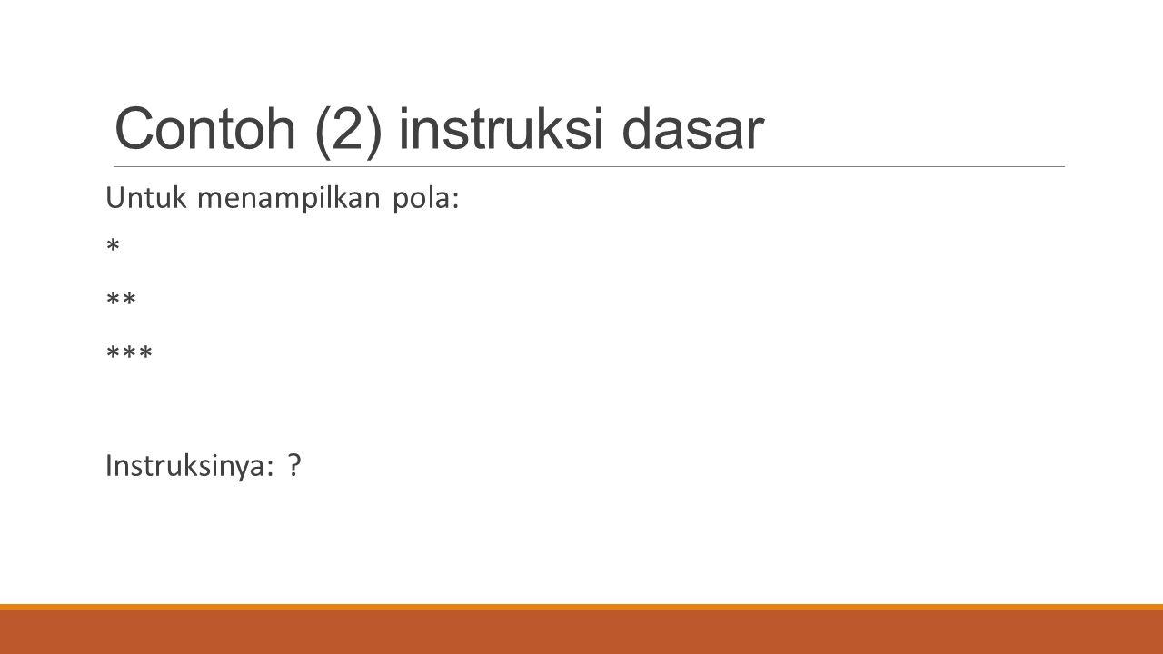 Contoh (3) instruksi dasar Instruksi: print*;print*;print*;print*;NL; print*;prints;prints;print*;NL; print*;print*;print*;print*;NL; Pola apa yang terbentuk: ?