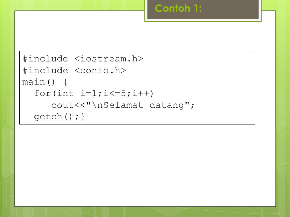 Contoh 1: #include main() { for(int i=1;i<=5;i++) cout<<
