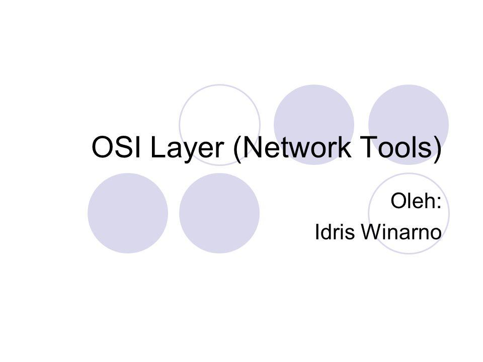 OSI Layer (Network Tools) Oleh: Idris Winarno