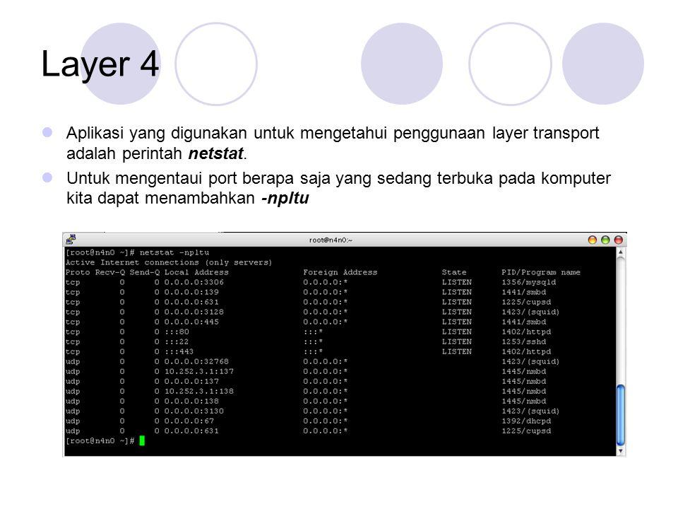 Layer 4 Aplikasi yang digunakan untuk mengetahui penggunaan layer transport adalah perintah netstat. Untuk mengentaui port berapa saja yang sedang ter
