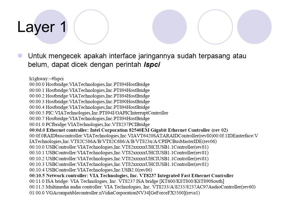 Layer 1 (cont'd) Apabila ditemukan network controller atau ethernet controller, artinya peringkat jaringan sudah siap digunakan.