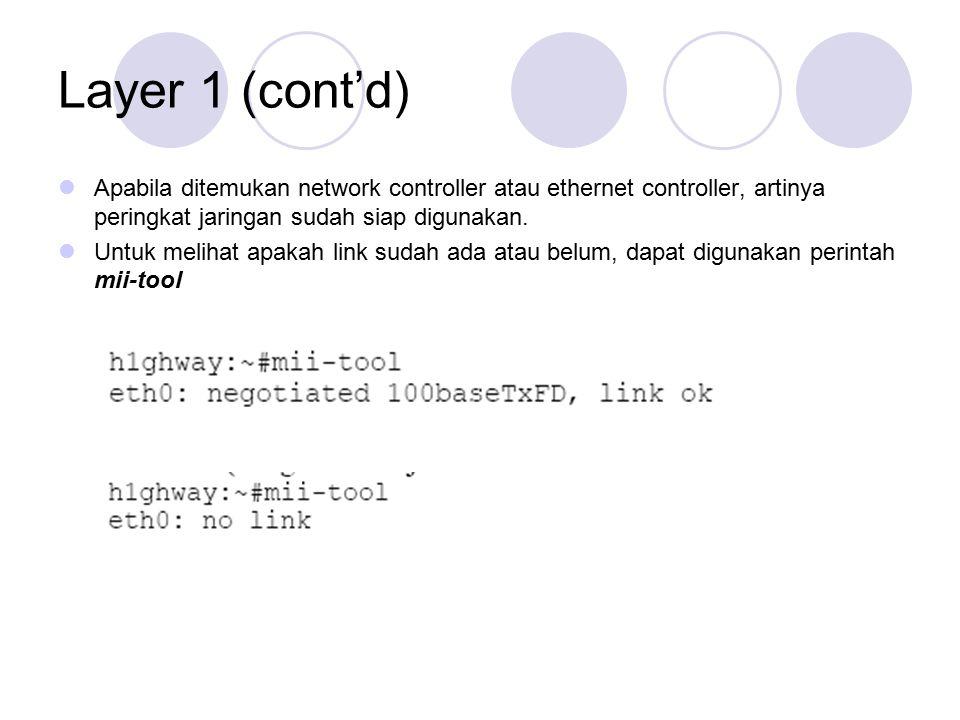 Layer 1 (cont'd) Apabila ditemukan network controller atau ethernet controller, artinya peringkat jaringan sudah siap digunakan. Untuk melihat apakah
