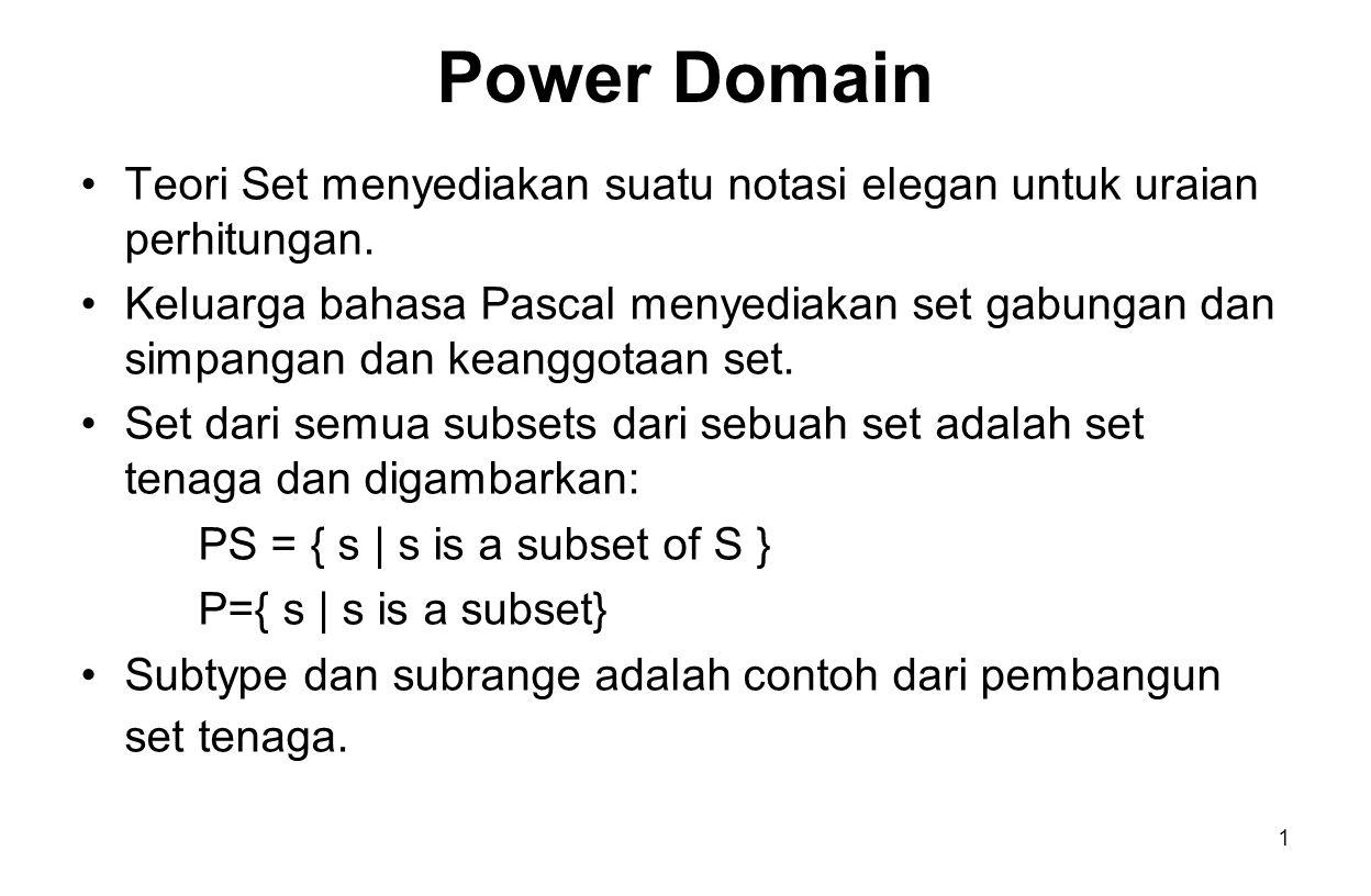 1 Power Domain Teori Set menyediakan suatu notasi elegan untuk uraian perhitungan.