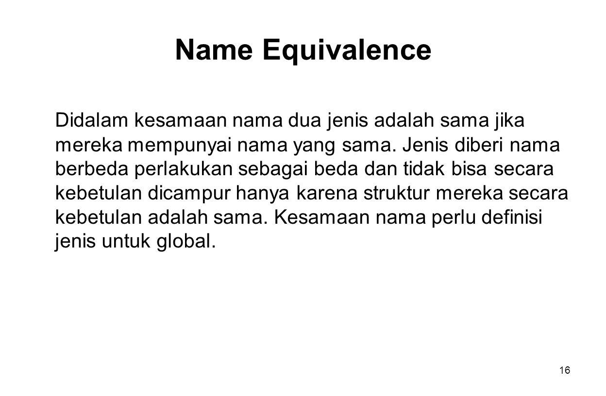 16 Name Equivalence Didalam kesamaan nama dua jenis adalah sama jika mereka mempunyai nama yang sama.