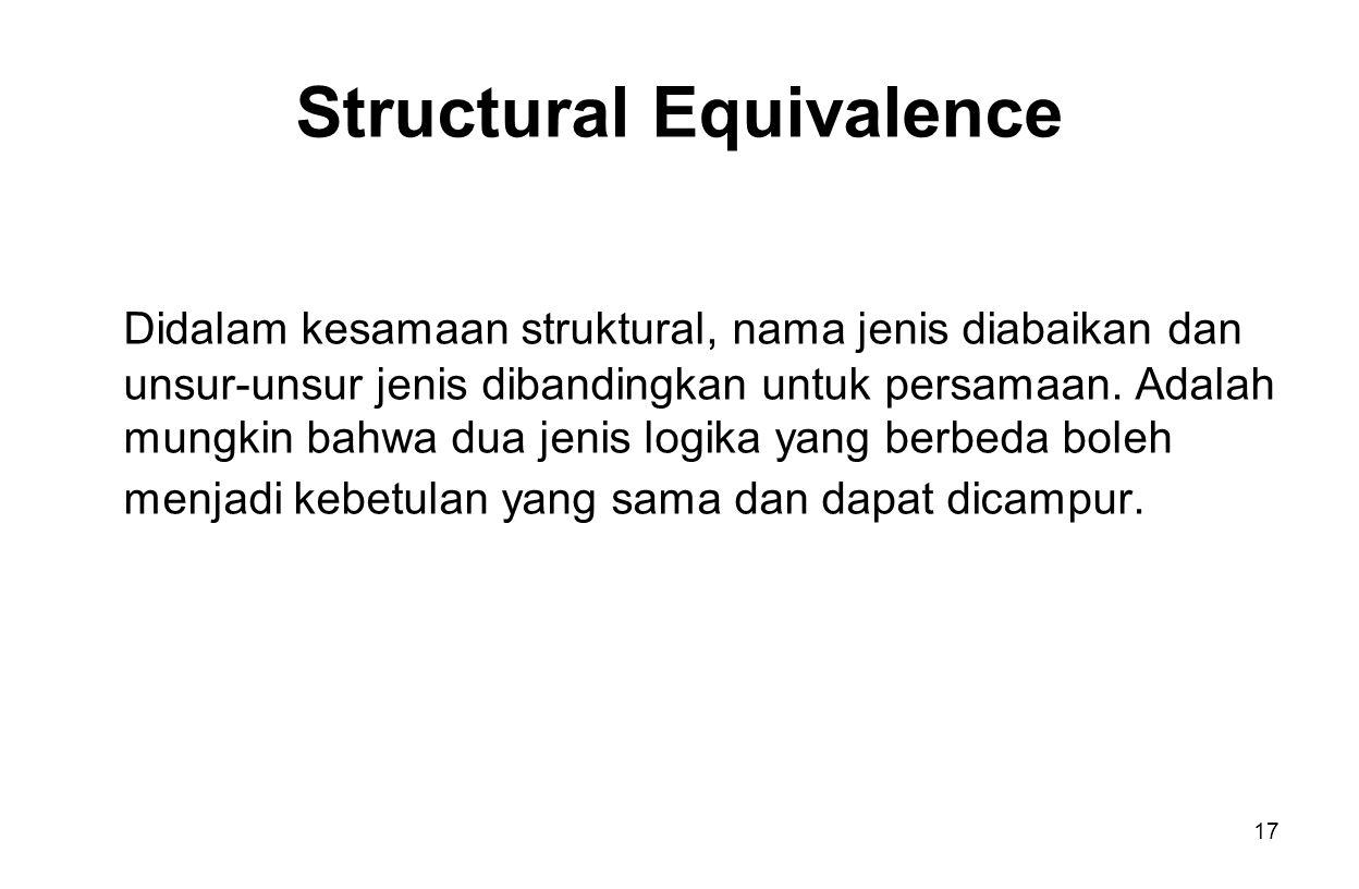 17 Structural Equivalence Didalam kesamaan struktural, nama jenis diabaikan dan unsur-unsur jenis dibandingkan untuk persamaan.