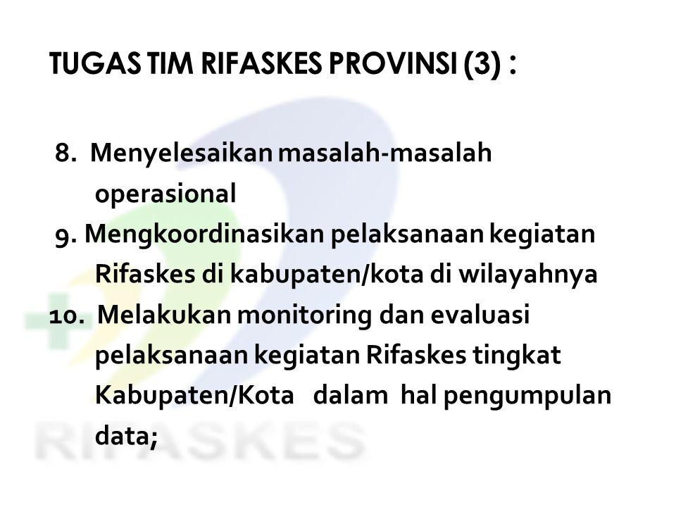 TUGAS TIM RIFASKES PROVINSI (3) : 8. Menyelesaikan masalah-masalah operasional 9. Mengkoordinasikan pelaksanaan kegiatan Rifaskes di kabupaten/kota di