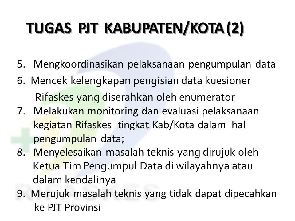 TUGAS PJT KABUPATEN/KOTA (2) 5. Mengkoordinasikan pelaksanaan pengumpulan data 6. Mencek kelengkapan pengisian data kuesioner Rifaskes yang diserahkan