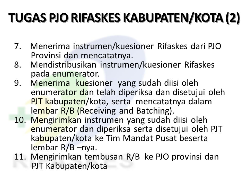 TUGAS PJO RIFASKES KABUPATEN/KOTA (2) 7. Menerima instrumen/kuesioner Rifaskes dari PJO Provinsi dan mencatatnya. 8. Mendistribusikan instrumen/kuesio