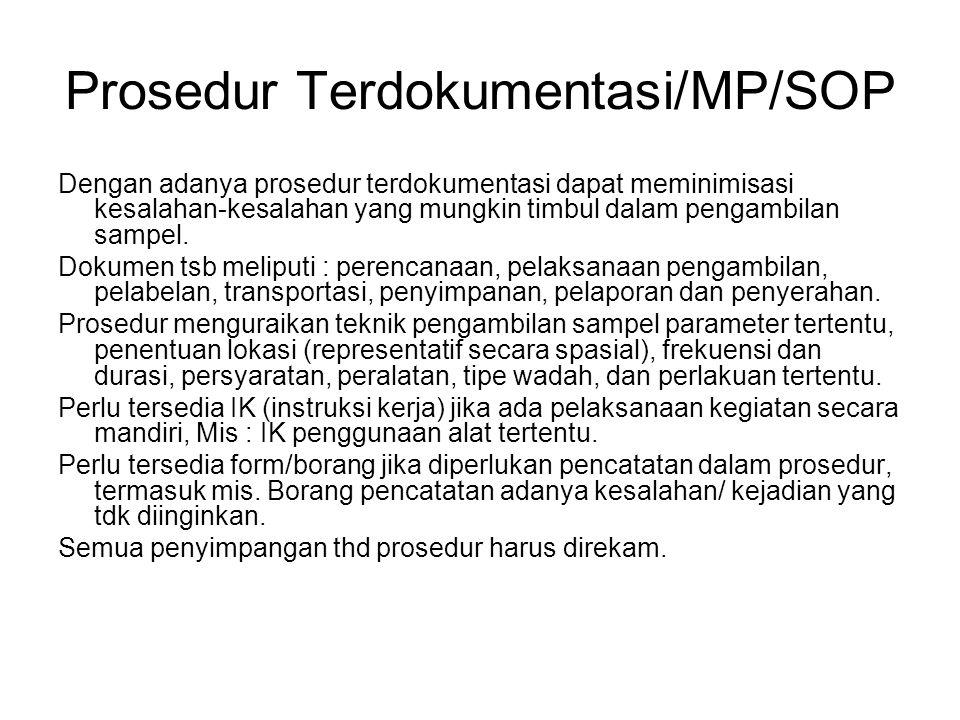 Prosedur Terdokumentasi/MP/SOP Dengan adanya prosedur terdokumentasi dapat meminimisasi kesalahan-kesalahan yang mungkin timbul dalam pengambilan sampel.