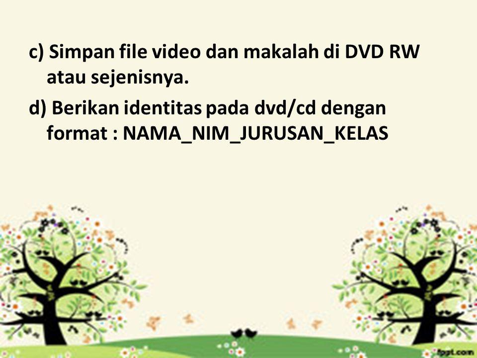 c) Simpan file video dan makalah di DVD RW atau sejenisnya.