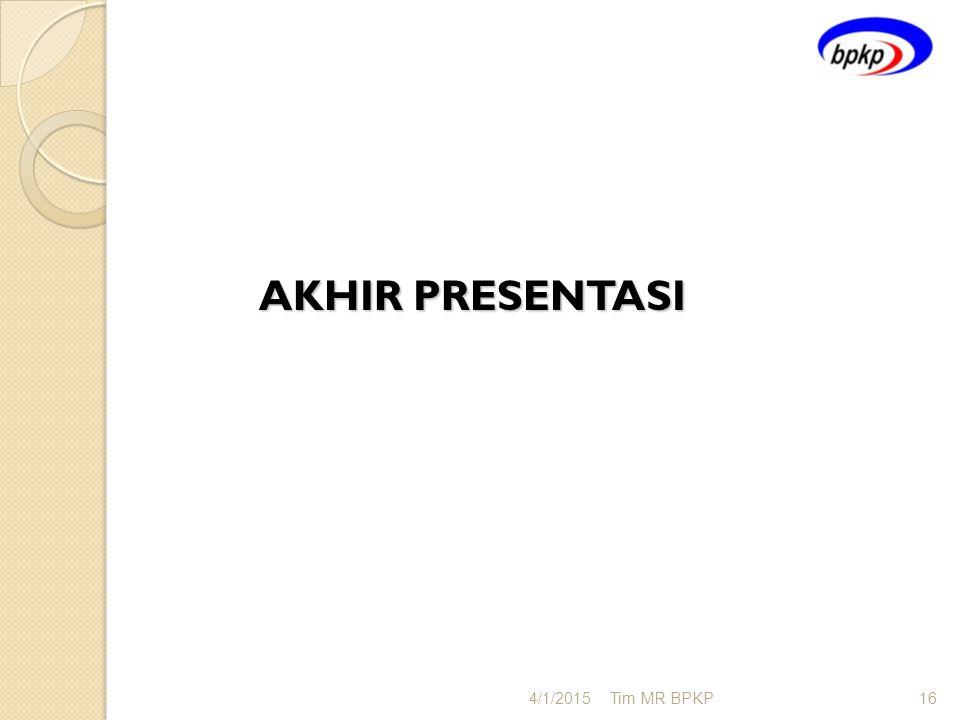 AKHIR PRESENTASI 4/1/2015Tim MR BPKP16