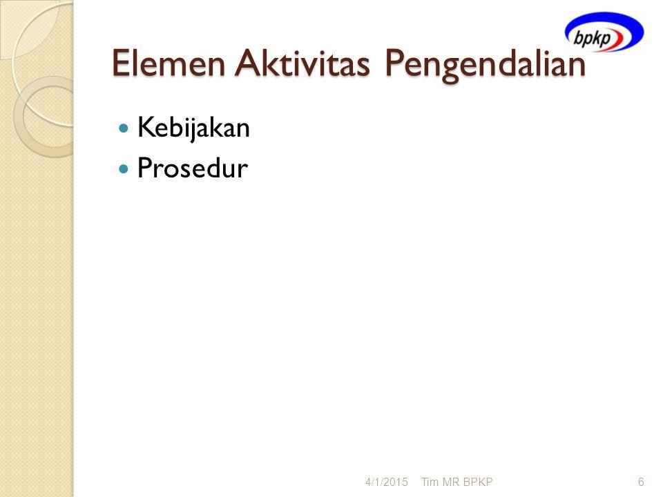 Elemen Aktivitas Pengendalian Kebijakan Prosedur 4/1/2015Tim MR BPKP6