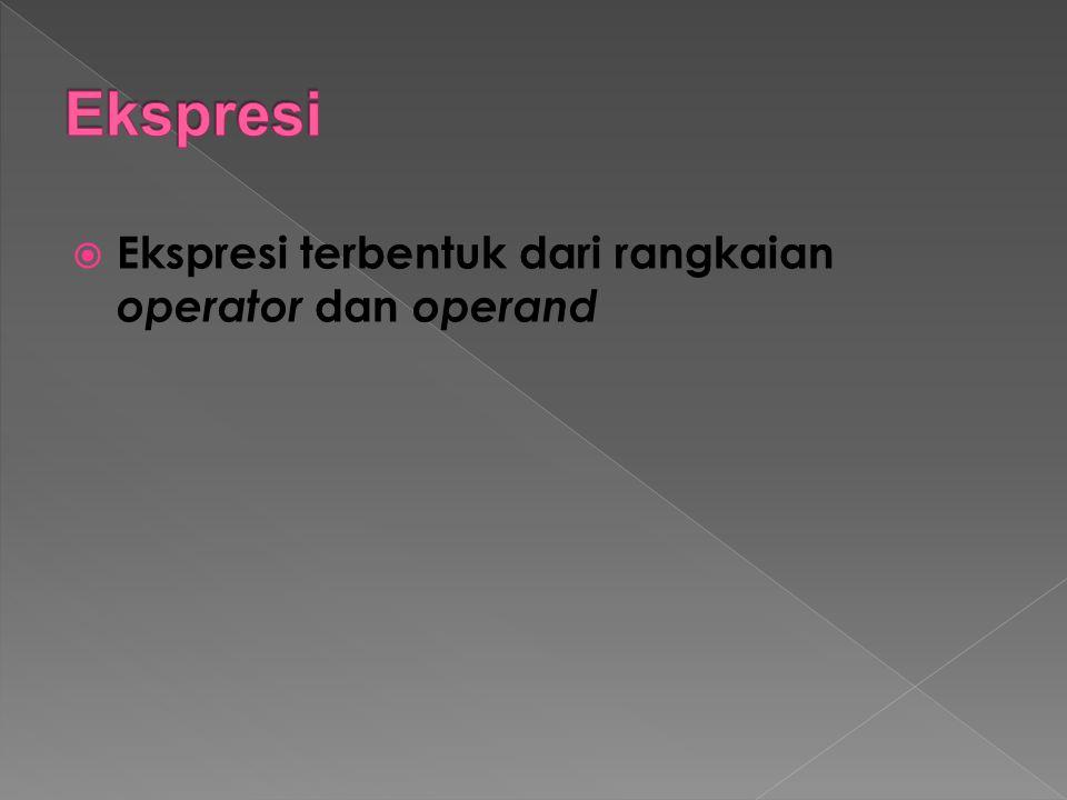  Ekspresi terbentuk dari rangkaian operator dan operand
