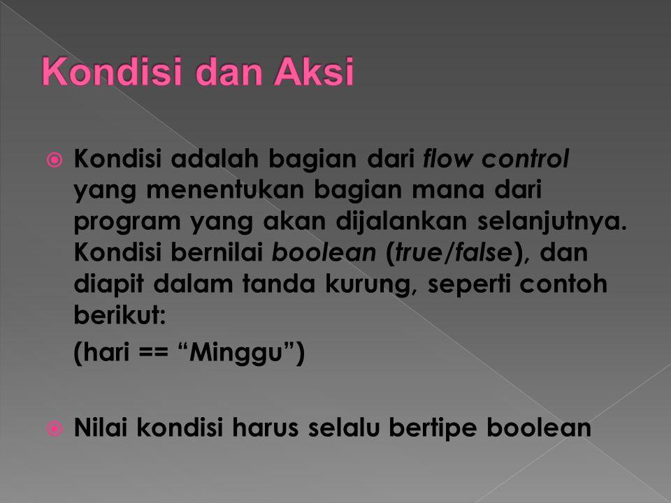 Kondisi adalah bagian dari flow control yang menentukan bagian mana dari program yang akan dijalankan selanjutnya. Kondisi bernilai boolean ( true /