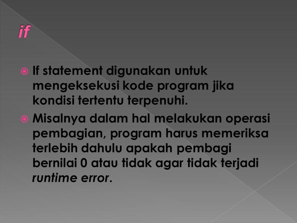  If statement digunakan untuk mengeksekusi kode program jika kondisi tertentu terpenuhi.  Misalnya dalam hal melakukan operasi pembagian, program ha
