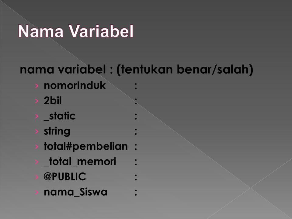 nama variabel : (tentukan benar/salah) › nomorInduk: › 2bil: › _static: › string: › total#pembelian: › _total_memori: › @PUBLIC: › nama_Siswa: