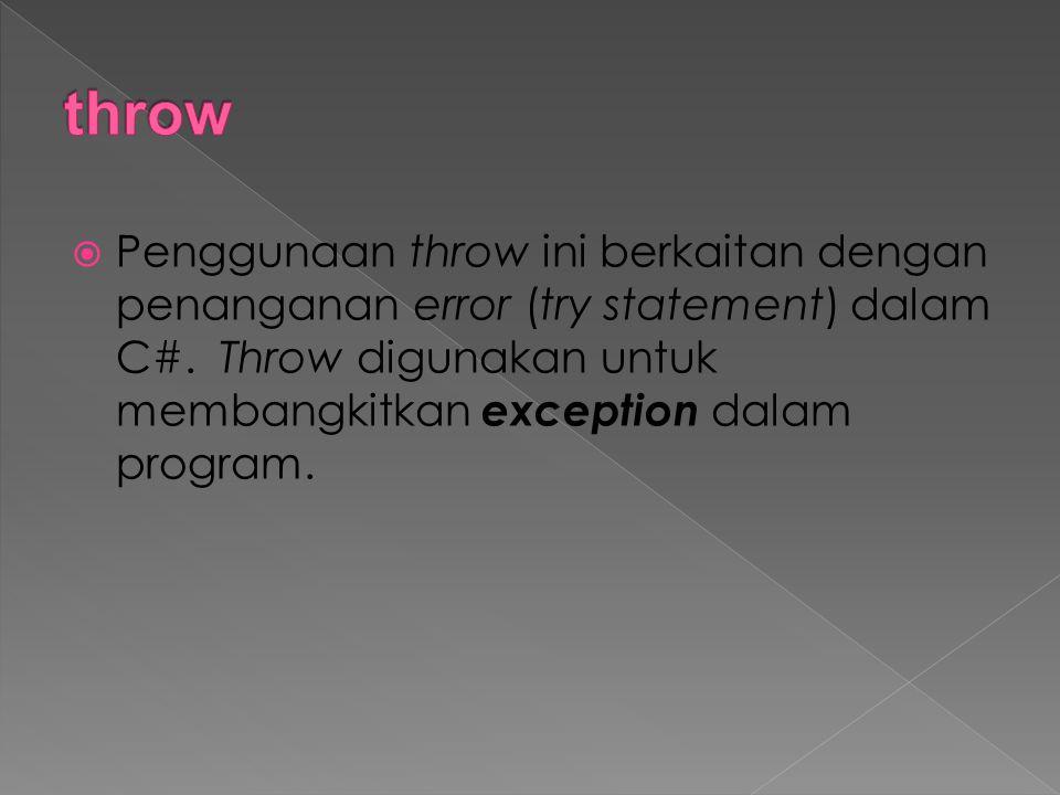  Penggunaan throw ini berkaitan dengan penanganan error (try statement) dalam C#. Throw digunakan untuk membangkitkan exception dalam program.