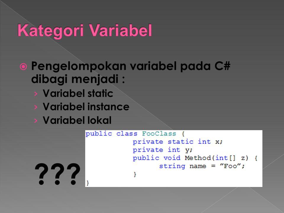  Pengelompokan variabel pada C# dibagi menjadi : › Variabel static › Variabel instance › Variabel lokal ???