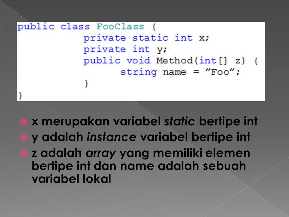  x merupakan variabel static bertipe int  y adalah instance variabel bertipe int  z adalah array yang memiliki elemen bertipe int dan name adalah s
