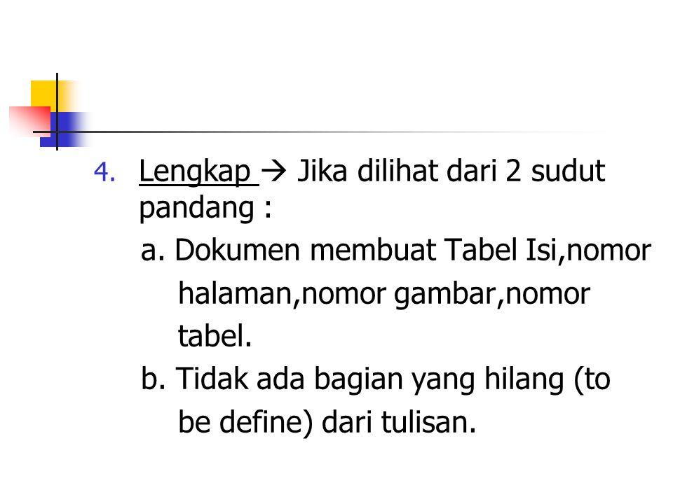 4. Lengkap  Jika dilihat dari 2 sudut pandang : a. Dokumen membuat Tabel Isi,nomor halaman,nomor gambar,nomor tabel. b. Tidak ada bagian yang hilang