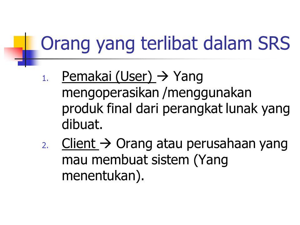 Orang yang terlibat dalam SRS 1. Pemakai (User)  Yang mengoperasikan /menggunakan produk final dari perangkat lunak yang dibuat. 2. Client  Orang at