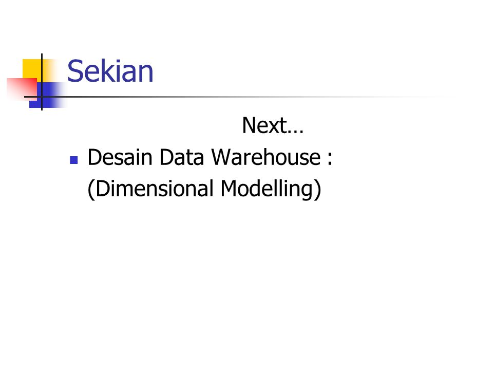 Sekian Next… Desain Data Warehouse : (Dimensional Modelling)