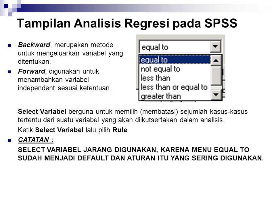 Tampilan Analisis Regresi pada SPSS Backward, merupakan metode untuk mengeluarkan variabel yang ditentukan. Forward, digunakan untuk menambahkan varia