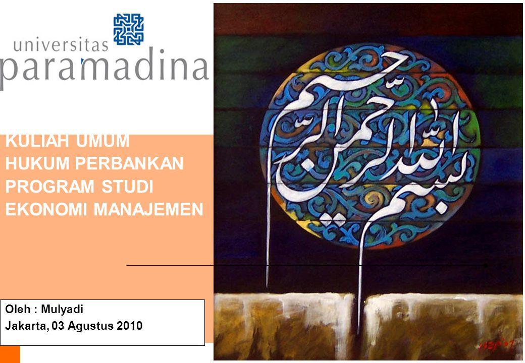 KULIAH UMUM HUKUM PERBANKAN PROGRAM STUDI EKONOMI MANAJEMEN Oleh : Mulyadi Jakarta, 03 Agustus 2010