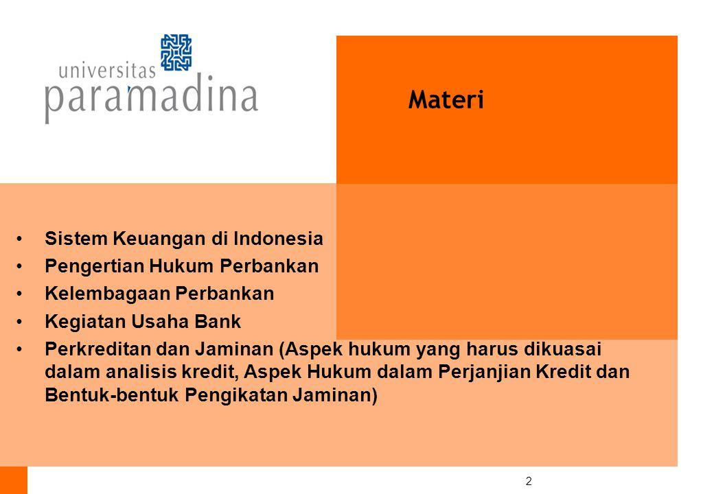 2 Section Materi Sistem Keuangan di Indonesia Pengertian Hukum Perbankan Kelembagaan Perbankan Kegiatan Usaha Bank Perkreditan dan Jaminan (Aspek hukum yang harus dikuasai dalam analisis kredit, Aspek Hukum dalam Perjanjian Kredit dan Bentuk-bentuk Pengikatan Jaminan)
