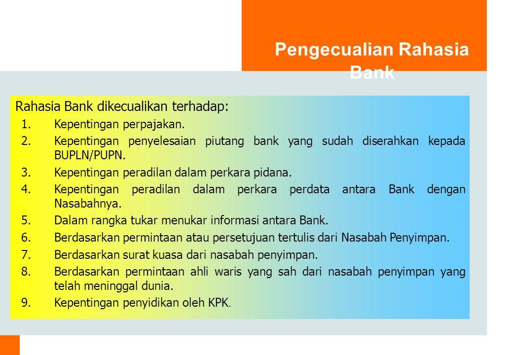 Pengecualian Rahasia Bank Rahasia Bank dikecualikan terhadap: 1.Kepentingan perpajakan.