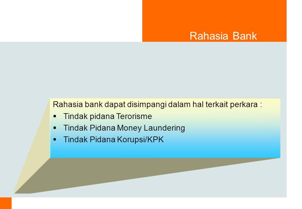 Rahasia Bank Rahasia bank dapat disimpangi dalam hal terkait perkara :  Tindak pidana Terorisme  Tindak Pidana Money Laundering  Tindak Pidana Korupsi/KPK
